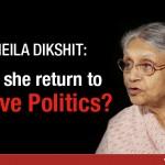 Sheila Dikshit Will she Return to Active Politics